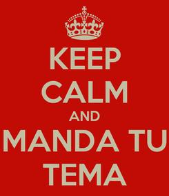 Poster: KEEP CALM AND MANDA TU TEMA