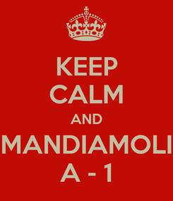 Poster: KEEP CALM AND MANDIAMOLI A - 1