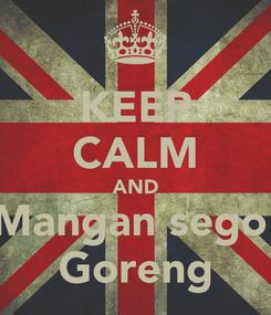 Poster: KEEP CALM AND Mangan sego  Goreng