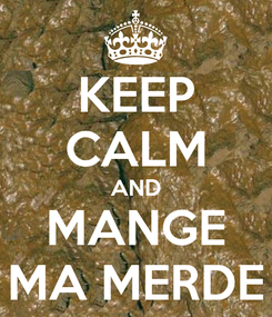 Poster: KEEP CALM AND MANGE MA MERDE