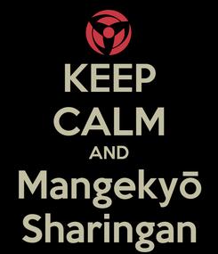 Poster: KEEP CALM AND Mangekyō Sharingan