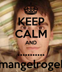 Poster: KEEP CALM AND ........... mangelrogel