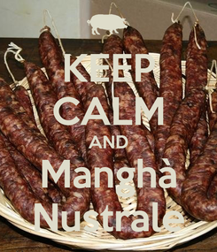 Poster: KEEP CALM AND Manghà Nustrale