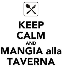 Poster: KEEP CALM AND MANGIA alla TAVERNA