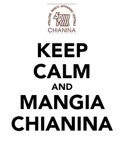 Poster: KEEP CALM AND MANGIA CHIANINA