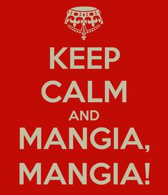 Poster: KEEP CALM AND MANGIA, MANGIA!