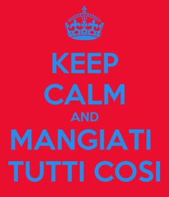 Poster: KEEP CALM AND MANGIATI  TUTTI COSI