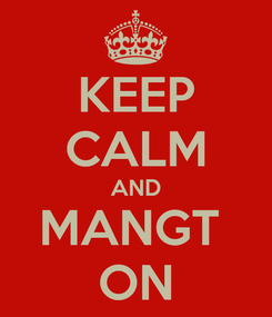 Poster: KEEP CALM AND MANGT  ON