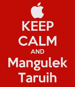 Poster: KEEP CALM AND Mangulek Taruih