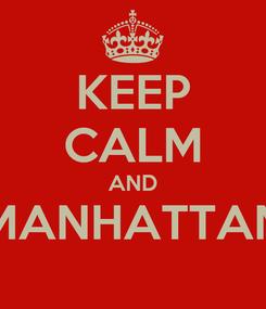 Poster: KEEP CALM AND MANHATTAN