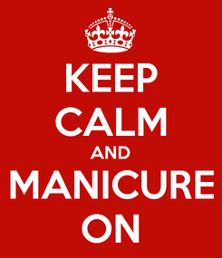 Poster: KEEP CALM AND MANICURE ON