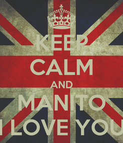 Poster: KEEP CALM AND MANITO I LOVE YOU