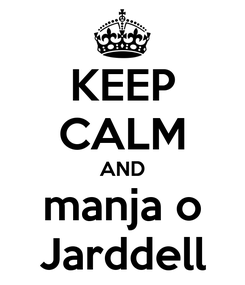 Poster: KEEP CALM AND manja o Jarddell
