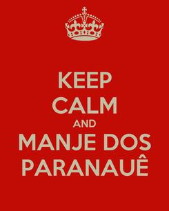 Poster: KEEP CALM AND MANJE DOS PARANAUÊ