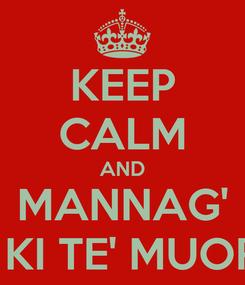 Poster: KEEP CALM AND MANNAG' A KI TE' MUORT