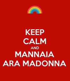 Poster: KEEP CALM AND MANNAIA ARA MADONNA