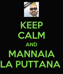 Poster: KEEP CALM AND MANNAIA LA PUTTANA