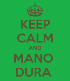 Poster: KEEP CALM AND MANO  DURA