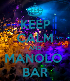 Poster: KEEP CALM AND MANOLO  BAR