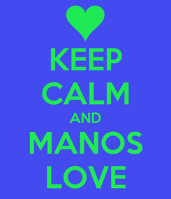 Poster: KEEP CALM AND MANOS LOVE