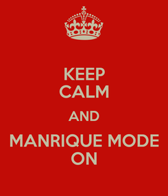 Poster: KEEP CALM AND MANRIQUE MODE ON