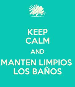 Poster: KEEP CALM AND MANTEN LIMPIOS  LOS BAÑOS