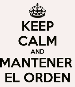 Poster: KEEP CALM AND MANTENER  EL ORDEN