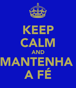 Poster: KEEP CALM AND MANTENHA  A FÉ