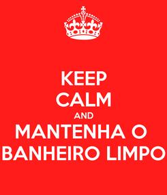Poster: KEEP CALM AND MANTENHA O  BANHEIRO LIMPO