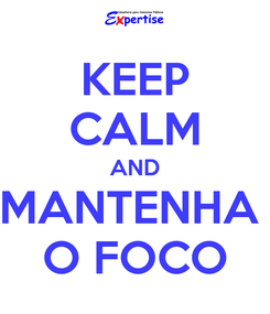 Poster: KEEP CALM AND MANTENHA  O FOCO