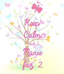 Poster: Keep Calm and Manu  faz 2