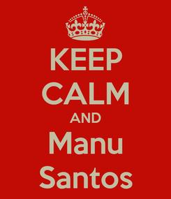 Poster: KEEP CALM AND Manu Santos