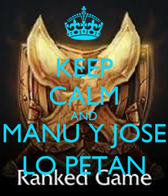 Poster: KEEP CALM AND MANU Y JOSE LO PETAN