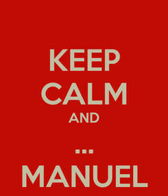 Poster: KEEP CALM AND ... MANUEL