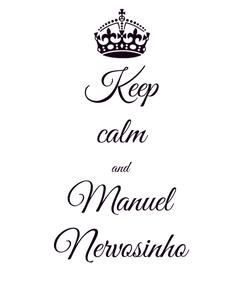 Poster: Keep calm and Manuel Nervosinho