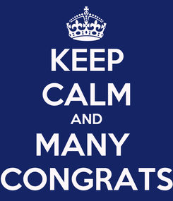 Poster: KEEP CALM AND MANY  CONGRATS