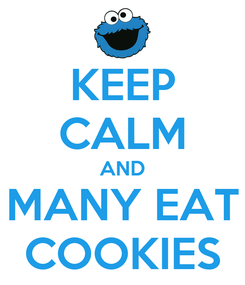 Poster: KEEP CALM AND MANY EAT COOKIES