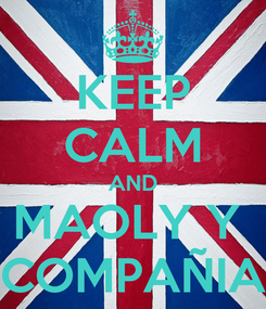 Poster: KEEP CALM AND MAOLY Y  COMPAÑIA