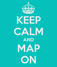Poster: KEEP CALM AND MAP ON