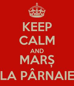 Poster: KEEP CALM AND MARȘ LA PÂRNAIE