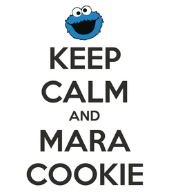 Poster: KEEP CALM AND MARA COOKIE