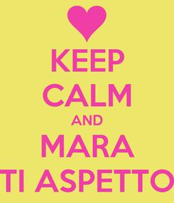 Poster: KEEP CALM AND MARA TI ASPETTO