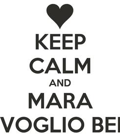 Poster: KEEP CALM AND MARA TI VOGLIO BENE
