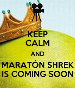 Poster: KEEP CALM AND MARATÓN SHREK IS COMING SOON