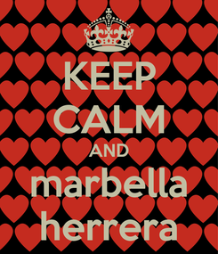 Poster: KEEP CALM AND marbella herrera