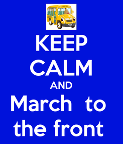 Poster: KEEP CALM AND March  to  the front