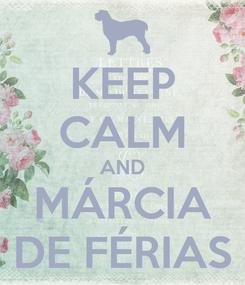 Poster: KEEP CALM AND MÁRCIA DE FÉRIAS