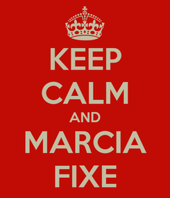 Poster: KEEP CALM AND MARCIA FIXE