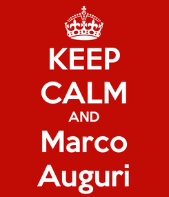 Poster: KEEP CALM AND Marco Auguri