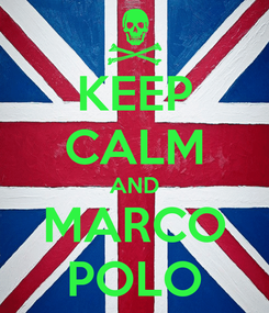 Poster: KEEP CALM AND MARCO POLO